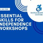 blue and white graphic with Dayle McIntosh Center Logo that says Join Us For Essential Skills for Independence Workshops